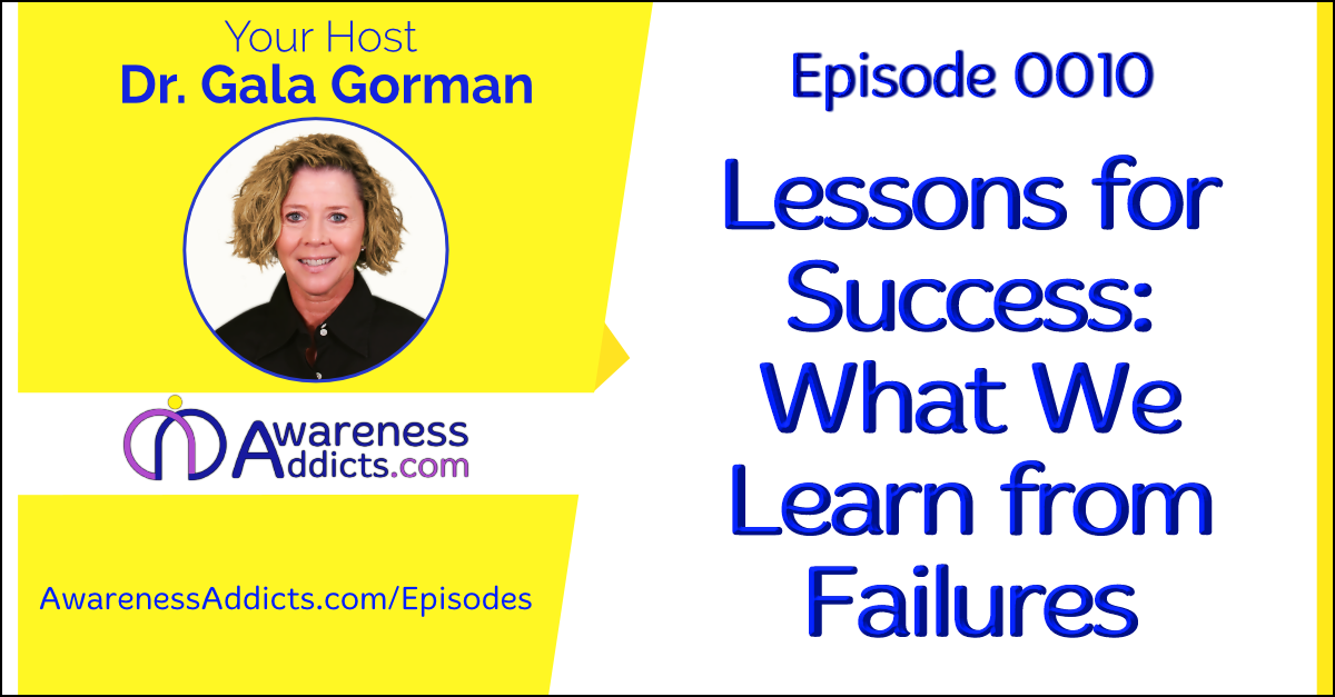 Awareness Addicts 0010: Lessons for Success: What We Learn from Failures