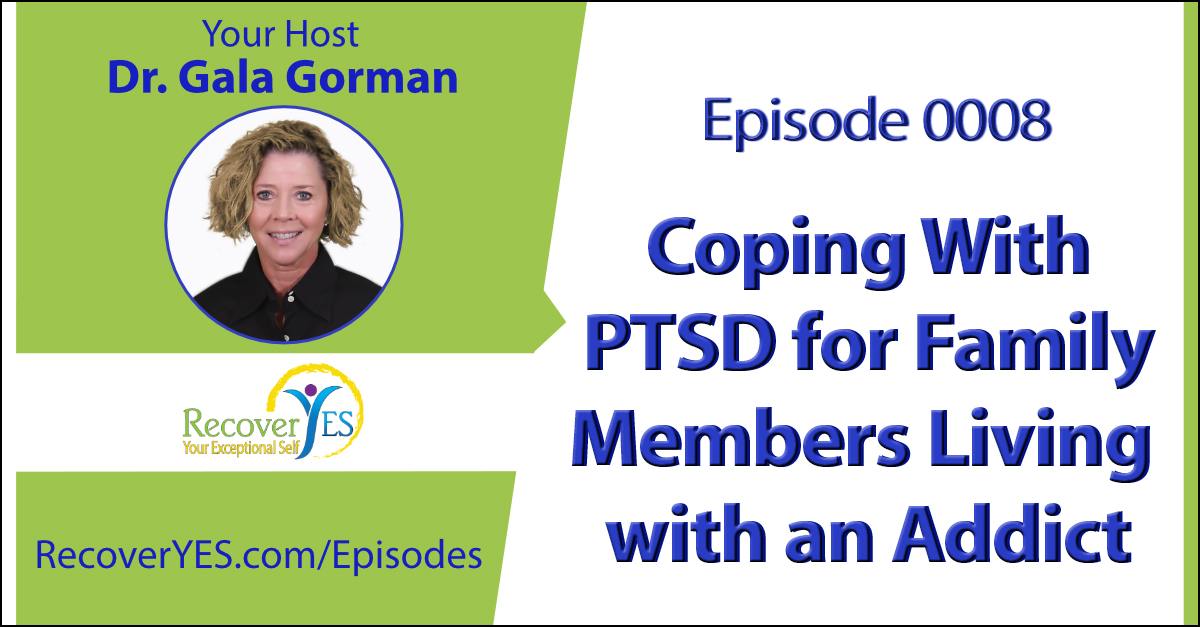Recovery ReLOVution 0008: Coping with PTSD for Family Members Living with an Addict