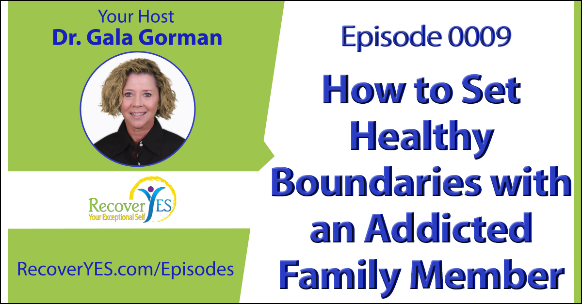 Recovery ReLOVution 0009: How to Set Healthy Boundaries with an Addicted Family Member