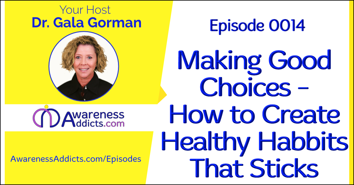 Awareness Addicts 0014: Making Good Choices - How to Create Healthy Habits That Stick