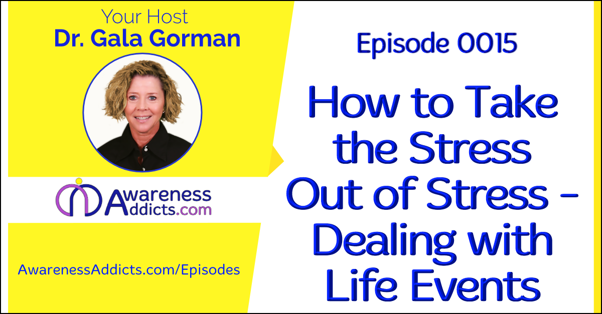 Awareness Addicts 0015: How to Take the Stress Out of Stress - Dealing with Life Events