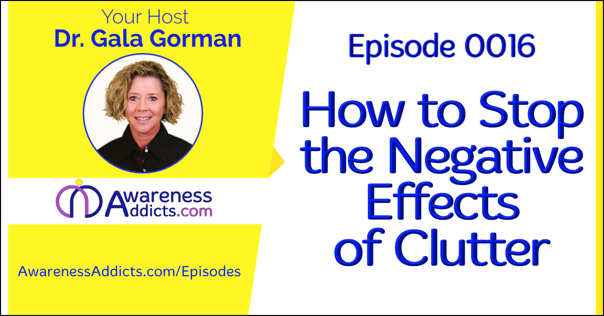 Awareness Addicts 0016: How to Stop the Negative Effects of Clutter