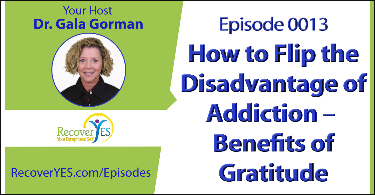 Recovery ReLOVution 0013: How to Flip the Disadvantage of Addiction – Benefits of Gratitude