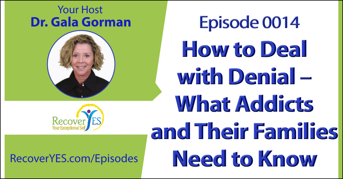 Recovery ReLOVution 0014: How to Deal with Denial – What Addicts and Their Families Need to Know